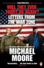 Will They Ever Trust Us Again? : Letters from the War Zone to Michael Moore - eBook