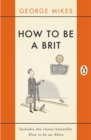 How to Be A Brit : The Classic Bestselling Guide - eBook