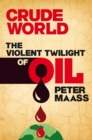 Crude World: The Violent Twilight of Oil : The Violent Twilight of Oil - eBook