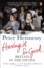 Having it So Good : Britain in the Fifties - eBook