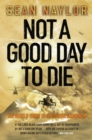 Not a Good Day to Die : The Untold Story of Operation Anaconda - eBook