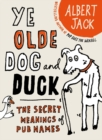 The Old Dog and Duck : The Secret Meanings of Pub Names - eBook