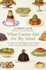 What Caesar Did For My Salad : The Secret Meanings of our Favourite Dishes - eBook