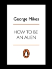 How to be an Alien : A Handbook for Beginners and Advanced Pupils - eBook