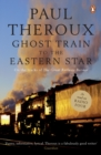 Ghost Train to the Eastern Star : On the tracks of 'The Great Railway Bazaar' - eBook