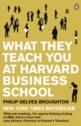 What They Teach You at Harvard Business School : My Two Years Inside the Cauldron of Capitalism - eBook
