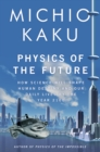 Physics of the Future : How Science Will Shape Human Destiny and Our Daily Lives by the Year 2100 - eBook