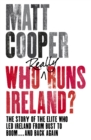 Who Really Runs Ireland? : The story of the elite who led Ireland from bust to boom ... and back again - eBook