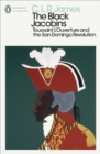 The Black Jacobins : Toussaint L'ouverture and the San Domingo Revolution - eBook