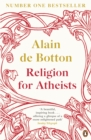 Religion for Atheists : A non-believer's guide to the uses of religion - eBook