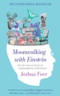 Moonwalking with Einstein : The Art and Science of Remembering Everything - eBook