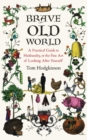 Brave Old World : A Month-by-Month Guide to Husbandry, or the Fine Art of Looking After Yourself - eBook