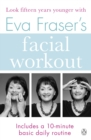 Eva Fraser's Facial Workout : Look Fifteen Years Younger with this Easy Daily Routine - eBook