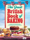 The Great British Book of Baking : 120 best-loved recipes from teatime treats to pies and pasties. To accompany BBC2's The Great British Bake-off - eBook