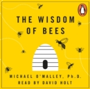 The Wisdom of Bees : What the Hive Can Teach Business about Leadership, Efficiency, and Growth - eAudiobook