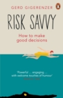 Risk Savvy : How To Make Good Decisions - eBook