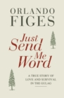 Just Send Me Word : A True Story of Love and Survival in the Gulag - eBook