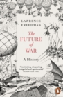 The Future of War : A History - Book