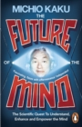 The Future of the Mind : The Scientific Quest To Understand, Enhance and Empower the Mind - Book