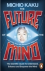 The Future of the Mind : The Scientific Quest To Understand, Enhance and Empower the Mind - eBook