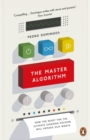 The Master Algorithm : How the Quest for the Ultimate Learning Machine Will Remake Our World - Book