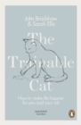 The Trainable Cat : How to Make Life Happier for You and Your Cat - eBook