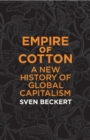 Empire of Cotton : A New History of Global Capitalism - eBook
