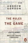 The Rules of the Game : Jutland and British Naval Command - eBook