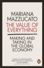 The Value of Everything : Making and Taking in the Global Economy - Book