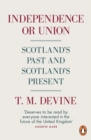 Independence or Union : Scotland's Past and Scotland's Present - Book
