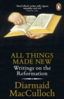 All Things Made New : Writings on the Reformation - eBook