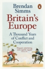 Britain's Europe : A Thousand Years of Conflict and Cooperation - Book