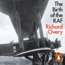 The Birth of the RAF, 1918 : The World s First Air Force - eAudiobook