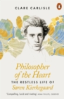 Philosopher of the Heart : The Restless Life of Soren Kierkegaard - Book