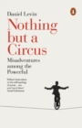 Nothing but a Circus : Misadventures among the Powerful - Book