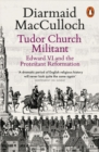 Tudor Church Militant : Edward VI and the Protestant Reformation - Book