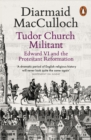 Tudor Church Militant : Edward VI and the Protestant Reformation - eBook