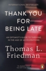 Thank You for Being Late : An Optimist's Guide to Thriving in the Age of Accelerations - Book