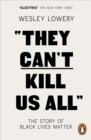 They Can't Kill Us All : The Story of Black Lives Matter - Book