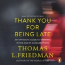 Thank You for Being Late : An Optimist's Guide to Thriving in the Age of Accelerations - eAudiobook