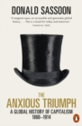 The Anxious Triumph : A Global History of Capitalism, 1860-1914 - Book