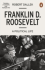 Franklin D. Roosevelt : A Political Life - Book