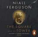 The Square and the Tower : Networks, Hierarchies and the Struggle for Global Power - eAudiobook