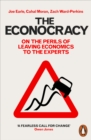The Econocracy : On the Perils of Leaving Economics to the Experts - eBook