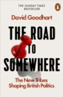 The Road to Somewhere : The New Tribes Shaping British Politics - Book