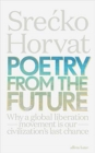 Poetry from the Future : Why a Global Liberation Movement Is Our Civilisation's Last Chance - Book
