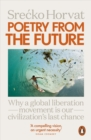 Poetry from the Future : Why a Global Liberation Movement Is Our Civilisation's Last Chance - eBook