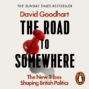 The Road to Somewhere : The New Tribes Shaping British Politics - eAudiobook