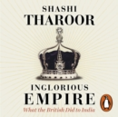Inglorious Empire : What the British Did to India - eAudiobook