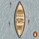 Kings of the Yukon : An Alaskan River Journey - eAudiobook